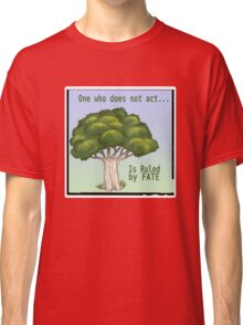 One Who Does Not Act Classic T-Shirt