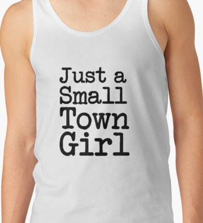 Just a Small Town Girl funny saying  Tank Top