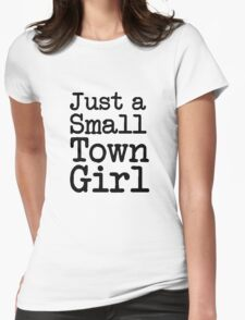 Just a Small Town Girl funny saying  Womens Fitted T-Shirt