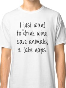 Drink Wine, Save Animals and Take Naps Classic T-Shirt