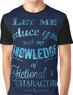 let me seduce you with my knowledge of FICTIONAL CHARACTERS Graphic T-Shirt