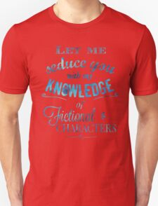 let me seduce you with my knowledge of FICTIONAL CHARACTERS T-Shirt