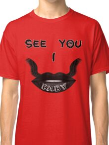 I See You Baby  Classic T-Shirt