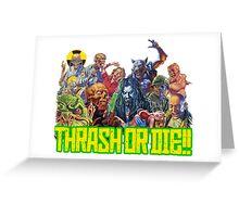 Thrash Metal - Thrash Or Die T-Shirt Greeting Card