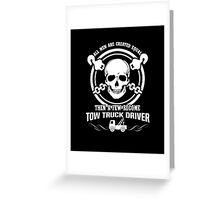 A Few Men Become Tow Truck Drivers Greeting Card