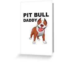 Pit bull Daddy Greeting Card