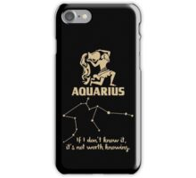 Aquarius Quotes - If I don't Know It It's Not Worth Knowing iPhone Case/Skin
