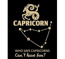 Capricorn Quotes - Who Says Capricorn Can't Have Fun?! Photographic Print