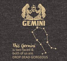 Gemini Quotes - This Gemini Is Two Faced And Both Of Us Are Drop Dead Gorgeous Unisex T-Shirt