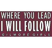 Gilmore Girls - Where You Lead I Will Follow Photographic Print