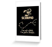 Scorpio Quotes - I'm Not A Bitch I'm Just A Scorpio Greeting Card