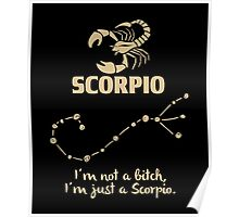 Scorpio Quotes - I'm Not A Bitch I'm Just A Scorpio Poster