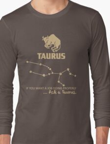 Taurus Quotes - If You Want A Job Doing Properly, Ask A Taurus Long Sleeve T-Shirt