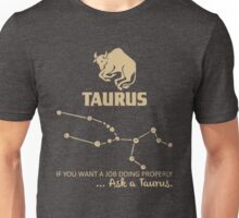 Taurus Quotes - If You Want A Job Doing Properly, Ask A Taurus Unisex T-Shirt