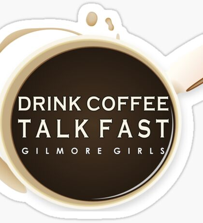 Gilmore Girls - Drink Coffee, Talk Fast Sticker