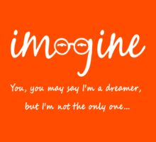 Imagine - John Lennon - You may say I'm a dreamer, but I'm not the only one... Kids Tee