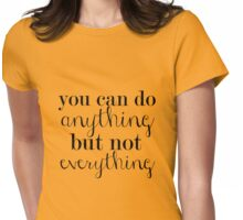 you can do anything but not everything Womens Fitted T-Shirt