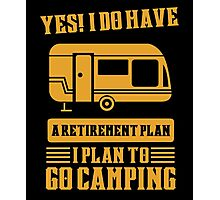 I Do Have A Retirement Plan I Plan To Go Camping Photographic Print