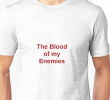 The Blood of my Enemies Unisex T-Shirt