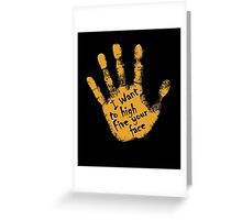 I Want To High Five Your Face Greeting Card
