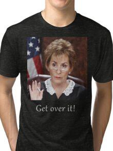 Get Over It ~Judge Judy Tri-blend T-Shirt