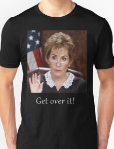 Get Over It ~Judge Judy T-Shirt