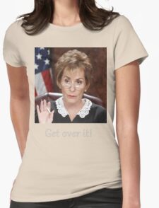Get Over It ~Judge Judy Womens Fitted T-Shirt