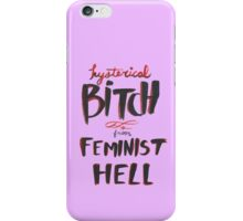 Hysterical Bitch From Feminist Hell iPhone Case/Skin