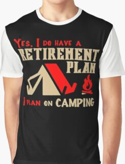 Yes, I Do Have Retirement Plan, I Plan On Camping Graphic T-Shirt