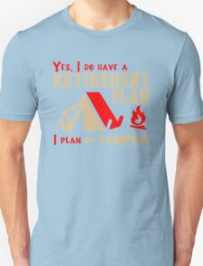 Yes, I Do Have Retirement Plan, I Plan On Camping Unisex T-Shirt
