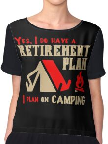 Yes, I Do Have Retirement Plan, I Plan On Camping Chiffon Top
