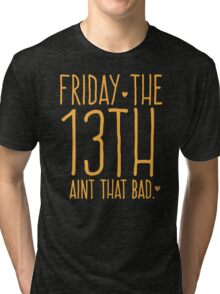 FRIDAY the 13th aint that bad Tri-blend T-Shirt