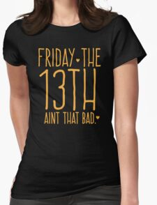 FRIDAY the 13th aint that bad Womens Fitted T-Shirt