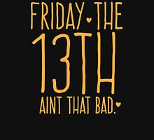 FRIDAY the 13th aint that bad Unisex T-Shirt