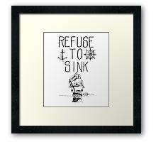 Refuse To Sink Framed Print