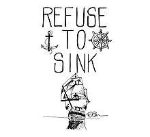 Refuse To Sink Photographic Print