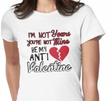 You're Not Mine Be My Anti Valentine Womens Fitted T-Shirt