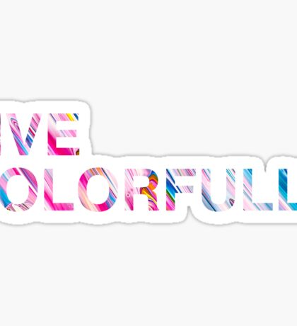 Live Colorfully Sticker