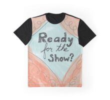 Ready For The Show? Graphic T-Shirt