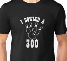 I Bowled a 300 SERIES Funny logo Unisex T-Shirt