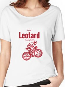I'm a leotard wearing bike rider: Red Women's Relaxed Fit T-Shirt