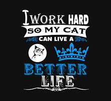 Cat - I Work Hard So My Cat Can Live A Better Life Unisex T-Shirt