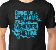 Giving Up On My Dreams Unisex T-Shirt