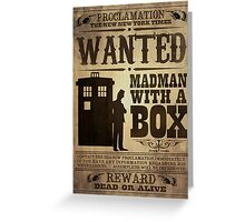 WANTED: Madman With a Box Greeting Card