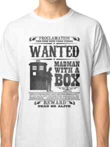 WANTED: Madman With a Box Classic T-Shirt