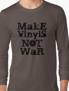Make Vinyls Not War - Music and Peace DJ!   Long Sleeve T-Shirt