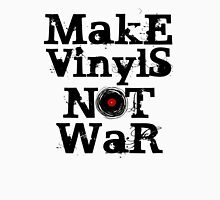 Make Vinyls Not War - Music and Peace DJ!   Unisex T-Shirt