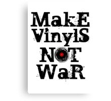 Make Vinyls Not War - Music and Peace DJ!   Canvas Print