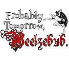 Probably Tomorrow, Beelzebub. by Erin Jay
