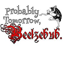 Probably Tomorrow, Beelzebub. by Erin Jay
